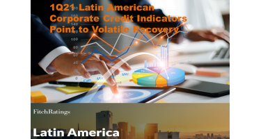 1Q21 Latin American Corporate Credit Indicators Point to Volatile Recovery
